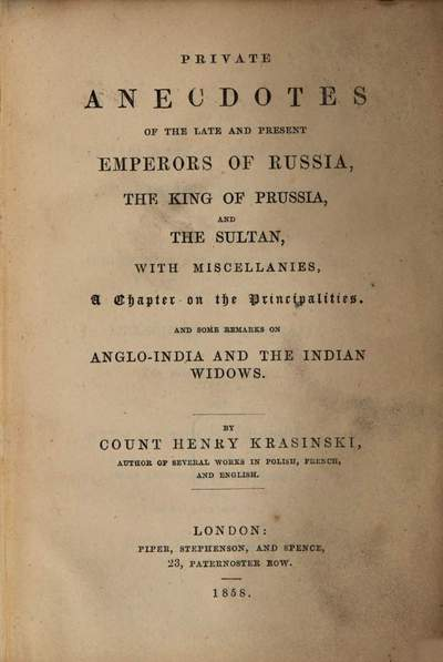 Private anecdotes of the late and present Emperors of Russia, the King of Prussia and the Sultan, with miscellanies, a chapter on the Principalities, and some remarks on Anglo-India and the Indian widows