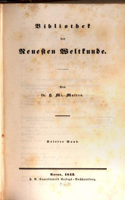 Bibliothek der neuesten Weltkunde :geschichtl. Übersicht d. denkwürdigsten Erscheinungen bei allen Völkern d. Erde, ihrem literar., polit. u. sittl. Leben. 1842,3, 1842,3