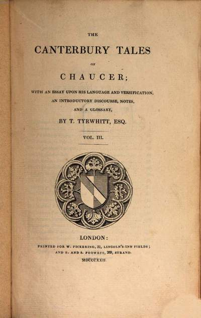 ˜Theœ Canterbury Tales of Chaucer :with an essay upon his language and versification, an introductory discourse, notes, and a glossary. 3