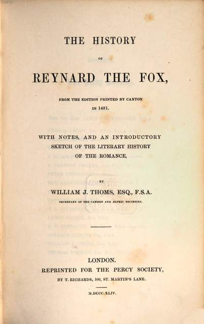 ˜Theœ history of Reynard the Fox :from the edition printed by Caxton in 1481 ; with notes, and an introductory sketch of the literary history of the romance