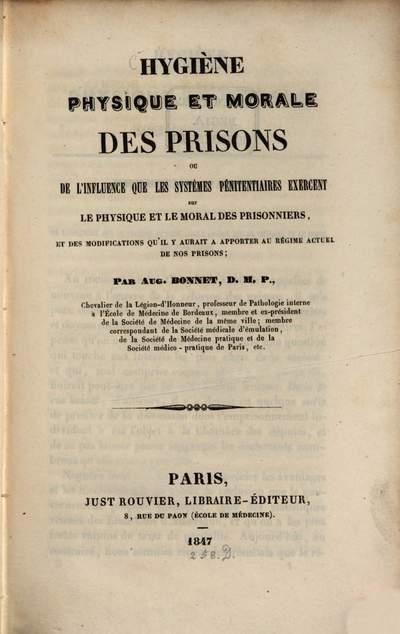 Hygiène physique et morale des prisons ou, de l'influence que les systemes pènitentiaires exercent sur le physique et le moral des prisonniers
