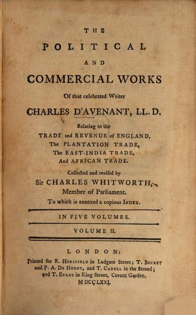 ˜Theœ Political And Commercial Works Of that celebrated Writer Charles D'Avenant, LL. D. :Relating to the Trade and Revenue of England, The Plantation Trade, The East-India Trade, And African Trade ; To which is annexed a copious Index ; In Five Volumes. 2