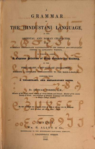 ˜Aœ grammar of the Hindustani language in the oriental and roman character, ... to which is added a copious selection of easy extracts for reading, in the Persi-Arabic and Devanagari characters, forming a complete introduction to the Bagy-O-Bahar ...