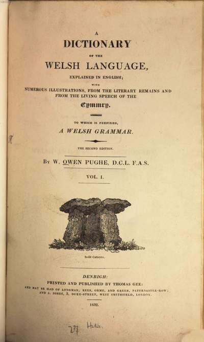 ˜Aœ Dictionary of the Welsh Language explained in English :with numerous illustrations from the literary remains and from the living speech of the Cymmry ; To which is prefixed a Welsh grammar. 1