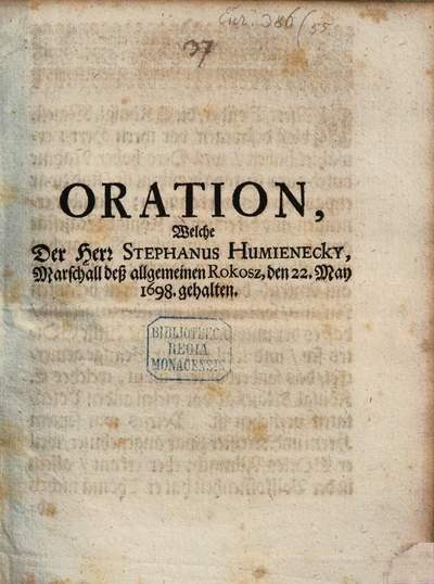 Oration welche der Herr Stephanus Humieneky Marschall deß allgemeinen Rokosz, den 22. May 1698 abgehalten