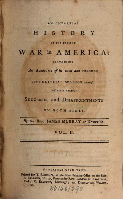 ˜Anœ impartial history of the present war in America :Containing an account of its rise and progress, the political springs thereof with its various successes and disappointments on both sides. 2. - 576 S. : 9 Ill.