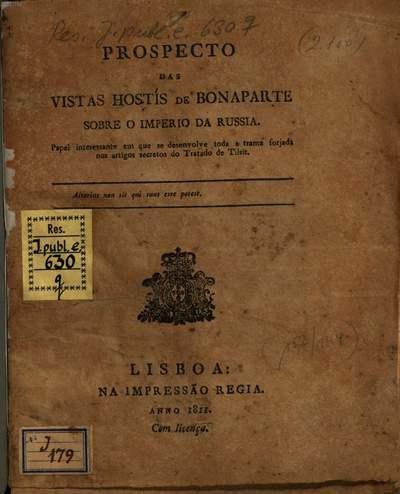 Prospecto des Vistas Hostis de Bonaparte sobre o imperio da Russia :papel interessante em que se desenvolve toda a trama fotjada nos artigos secretos do Tratado de Tilsit