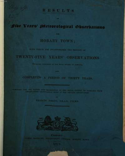 Results of Meteorological Observations for 20 years, for Hobart Town; made at the Royal Observatory, Ross Bank, from January, 1841, to December, 1854, and at the Private Observatory, from January, 1855, to December, 1860, inclusive :By Francis Abbott. 3