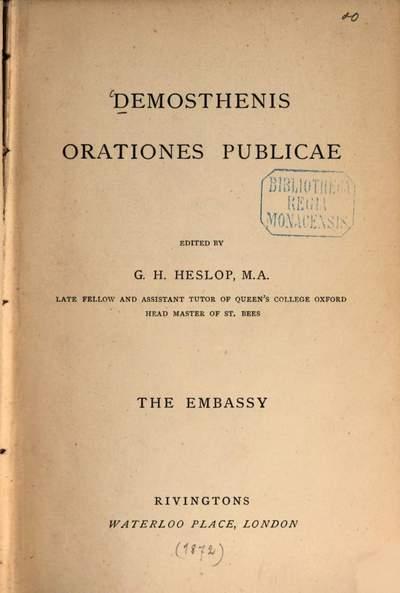 Demosthenis Orationes publicae :Ed. by G. H. Heslop. The embassy [<...> de falsa legatione]