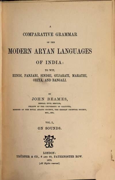 ˜Aœ comparative grammar of the modern Aryan languages of India :to wit, Hindi, Panjabi, Sindhi, Gujarati, Marathi, Oṛiya, and Bangali. 1, On sounds