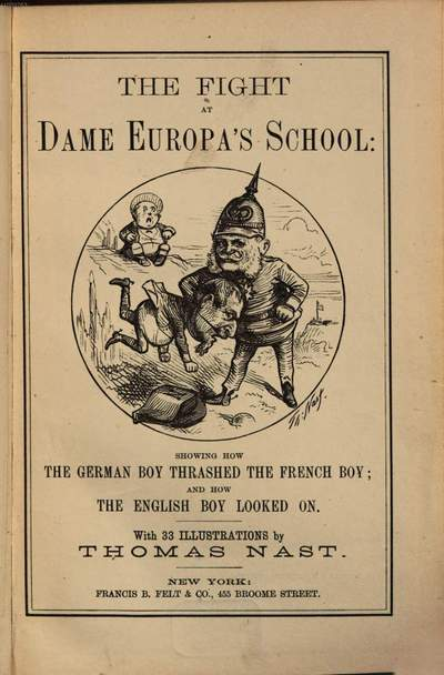 ˜Theœ fight at Dame Europa's school :Showing how the German boy thrashed the French boy; and how the English boy looked on. With 33 illustr. by Thomas Nast
