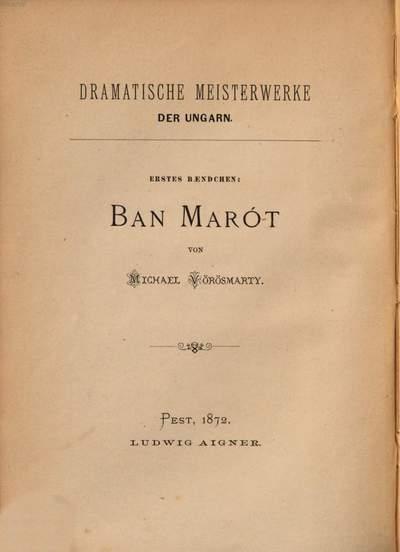 Ban Marót, Tragödie in 5 Aufzügen :Metrisch ub̈ersetzt von Michael Ring