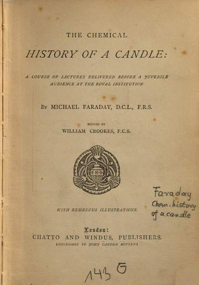˜Theœ chemical History of a Candle: A Course of Lectures delivered before a juvenile Audience at the royal Institution :a course of lectures delivered before a juvenile audience at the royal institution