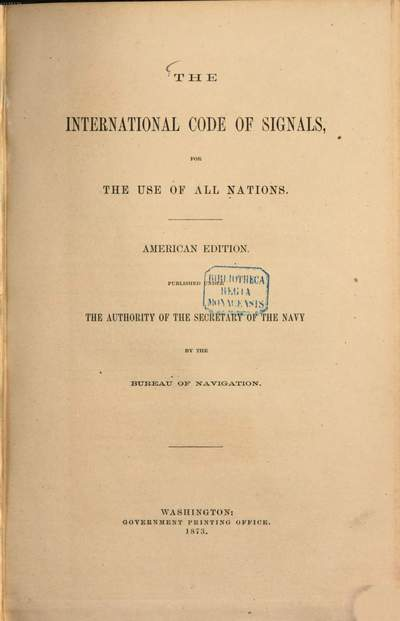 ˜Theœ International Code of Signals, for the Use of all Nations :Published under the authority of the Secretary of the Navy by the Bureau of Navigation