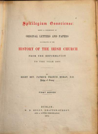 Spicilegium Ossoriense: Being a collection of original letters and papers illustrative of the history of the Irish church from the reformation to the year 1800 :By Patrick Francis Moran. 1