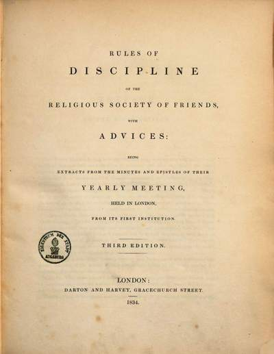 Rules of discipline of the religious society of Friends with advices :being extracts from the minutes and epistles of their yearly meeting, held in London, from its first institution