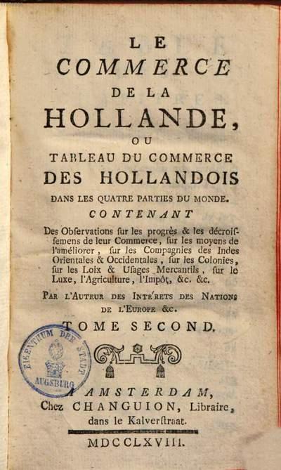 ˜Leœ commerce de la Hollande, ou tableau du commerce des Hollandois dans les quatre parties du monde :contenant des observations sur les progrès & les décroissemens de leur commerce, sur les moyens de l'améliorer .... 2