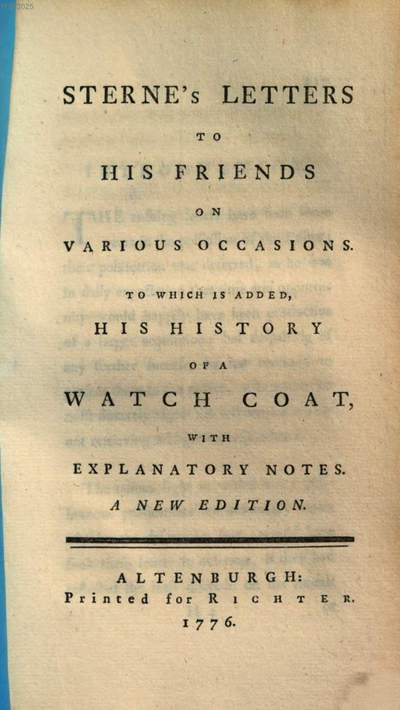 Sterne's letters to his friends on various occasions :to which is added, his history of a watch coat, with explanatory notes