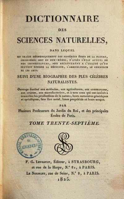Dictionnaire des sciences naturelles :dans lequel on traite méthodiquement des différens êtres de la nature, considérés soit en eux-mêmes, d'après l'état actuel de nos conoissances, soit relativement a l'utilité qu'en peuvent retirer la médecine, l'agriculture, le commerce & les arts ; Suivi d'une biographie des plus célèbres naturalistes. 37
