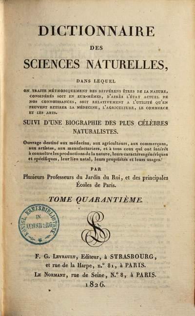 Dictionnaire des sciences naturelles :dans lequel on traite méthodiquement des différens êtres de la nature, considérés soit en eux-mêmes, d'après l'état actuel de nos conoissances, soit relativement a l'utilité qu'en peuvent retirer la médecine, l'agriculture, le commerce & les arts ; Suivi d'une biographie des plus célèbres naturalistes. 40