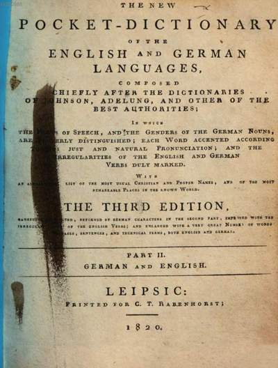 ˜Theœ new pocket-dictionary of the English and German languages :Composed chiefly after the dictionaries of Johnson, Adelung, and others of the best authorities. 2. German and English. - 1820. - 204 S.