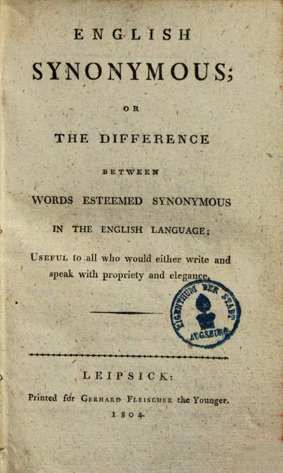 English synonymous or the difference between words esteemed synonymous in the English language :useful to all who would either write and speak with propriety and elegance