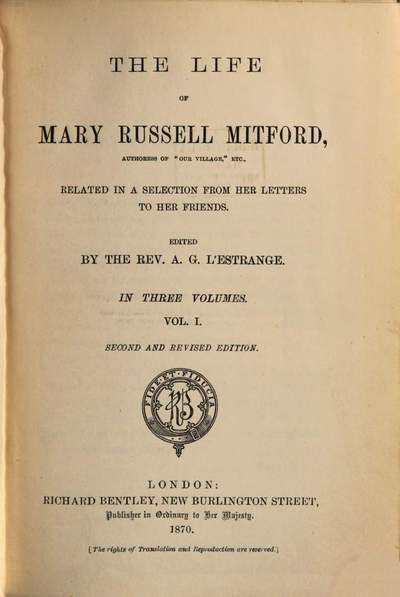 ˜Theœ life of Mary Russell Mitford related in a selection from her letters to her friends :in three volumes. 1