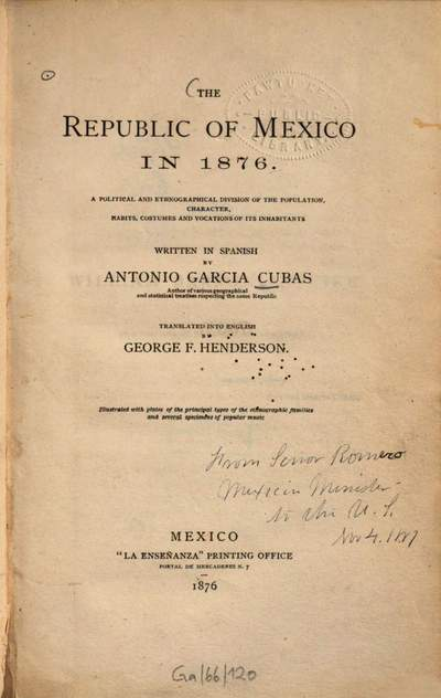 ˜Theœ Republic of Mexico in 1876 :a political and ethnographical division of the population, character, habits, costumes and vocations of its inhabitants ; illustrated with plates of the principal types of the ethnographic families and several specimens of popular music
