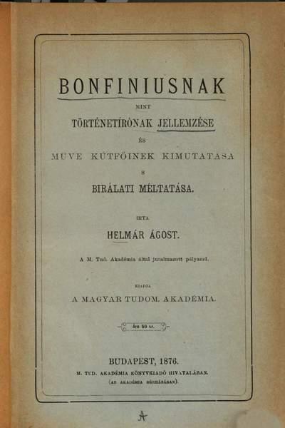 Bonfiniusnak mint történetírónak jellemześe, és műve kútfőinek kimutatása s bírálati méltatása