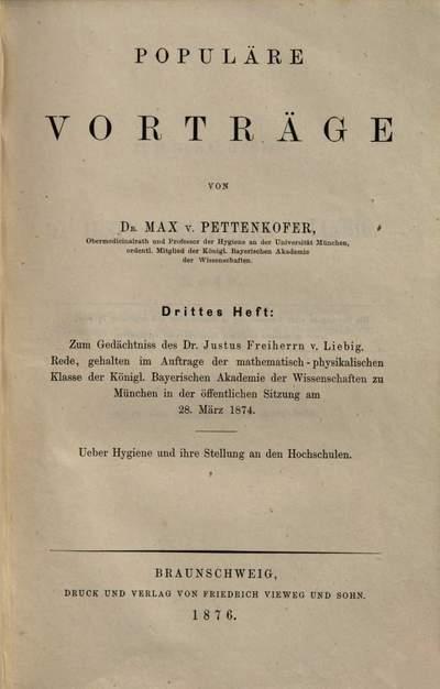 Populäre Vorträge. 3,1, Zum Gedächtnis d. Dr. Justus von Liebig. - Rede, gehalten ... 1874. - Über Hygiene und ihre Stellung an den Hochschulen