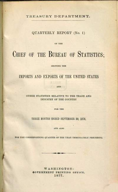 Quarterly report of the Chief of the Bureau of Statistics, Treasury Department, relative to the imports, exports, immigration, and navigation of the United States, containing other statistics relative to the trade and industry of the country, 1876/77, Nr. 1 - 4