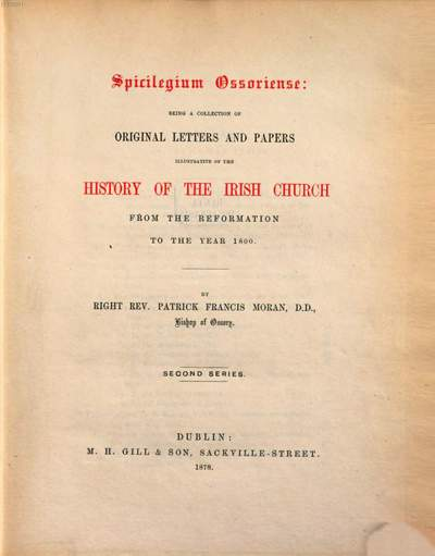 Spicilegium Ossoriense: Being a collection of original letters and papers illustrative of the history of the Irish church from the reformation to the year 1800 :By Patrick Francis Moran. 2