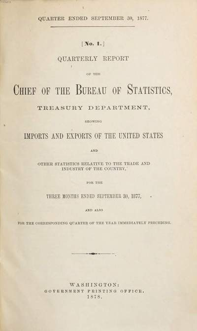 Quarterly report of the Chief of the Bureau of Statistics, Treasury Department, relative to the imports, exports, immigration, and navigation of the United States, containing other statistics relative to the trade and industry of the country, 1877/78, Nr. 1 - 4