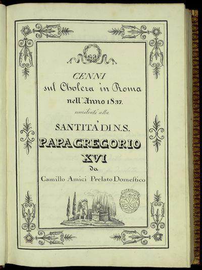 Statistiche di coloro che furono presi dal Cholera asiatico in Roma l'anno 1837, umiliata alla santita' di N.S. Papa Gregorio XVI dalla Commissione straordinaria di pubblica utilita'