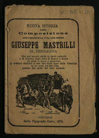 Nuova istoria ossia composizione che descrive la vita che tenne Giuseppe Mastrilli di Terracina : che per amore cadde in molti omicidii e fu bandito dagli stati di Napoli e Roma