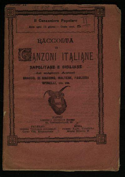Raccolta di canzoni italiane napolitane e siciliane dei migliori autori: Bracco, Di Giacomo, Maltese, Pagliara, Spinelli, etc. etc. , [Lo canzoniere ...]