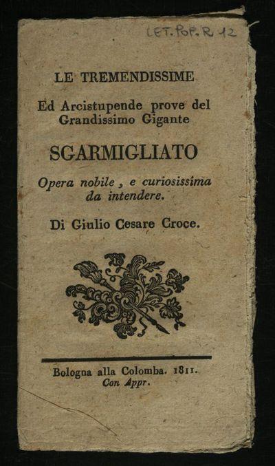 Le tremendissime ed arcistupende prove del grandissimo gigante Sgarmigliato opera nobile, e curiosissima da intendere. Di Giulio Cesare Croce