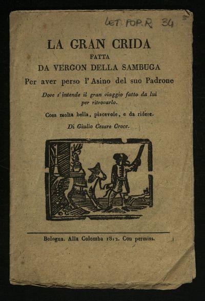 La gran crida fatta da Vergon della Sambuga per aver perso l'asino del suo padrone dove s'intende il gran viaggio fatto da lui per ritrovarlo. Cosa molto bella, piacevole, e da ridere. Di Giulio Cesare Croce