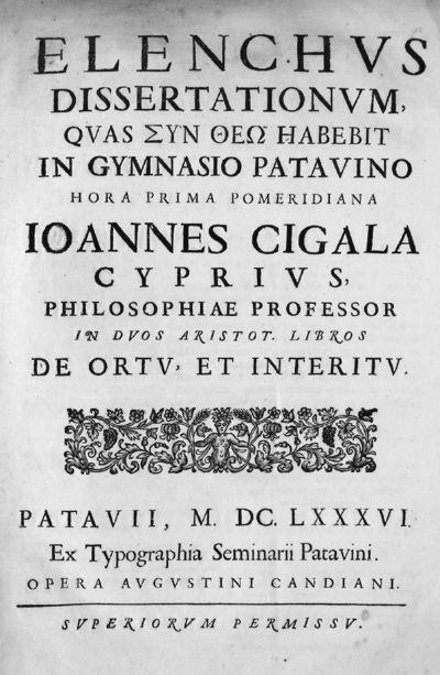 Elenchus dissertationum, quas syn theo habebit in Gymnasio patavino hora prima pomeridiana Ioannes Cigala cyprius, philosophiae professor in duos Aristot. libros de ortu, et interitu.