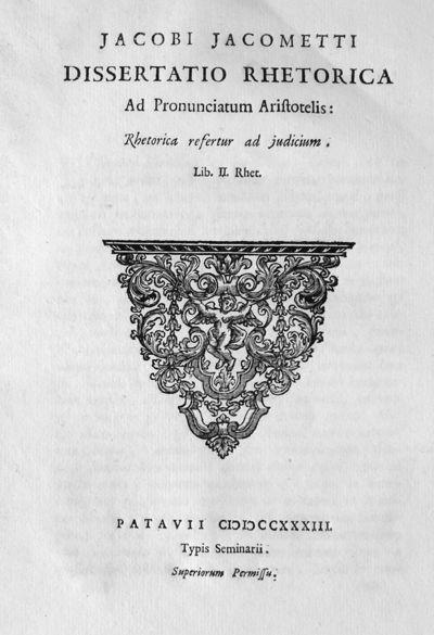 Jacobi Jacometti Dissertatio rhetorica ad pronunciatum Aristotelis: Rhetorica refertur ad judicium. Lib. 2. Rhet