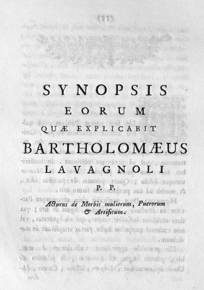 Synopsis eorum quae explicabit Bartholomaeus Lavagnoli P.P. Acturus de Morbis mulierum, Puerorum & Artificum.