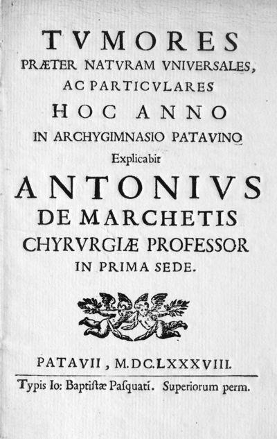 Tumores praeter naturam vniuersales, ac particulares hoc anno in achygimnasio patauino Explicabit Antonius de Marchetis chyrurgiae professor in prima sede.