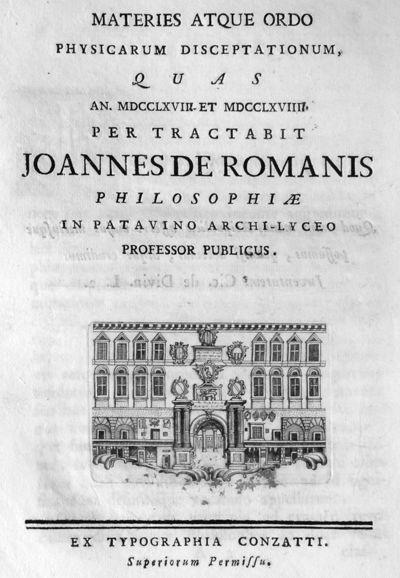 Materies atque ordo physicarum disceptationum, quas an. 1768. et 1769. per tractabit Joannes de Romanis philosophiae in Patavino archi-lyceo professor publicus.
