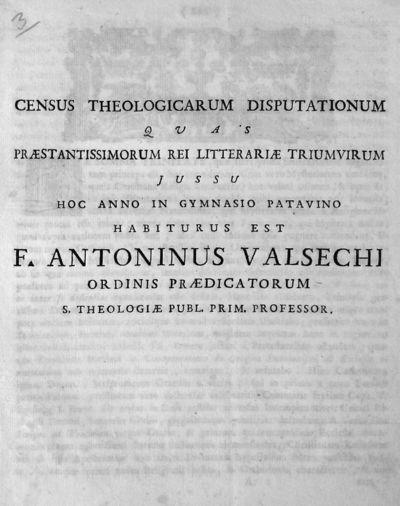 Census theologicarum disputationum quas praestantissimorum rei litterariae triumvirum jussu hoc anno in Gymnasio Patavino habiturus est F. Antoninus Valsechi