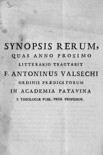 Synopsis rerum quas anno proximo litterario tractabit F. Antoninus Valsechi ordinis prædicatorum in Academia Patavina S. Theologiæ Publ. Prim. Professor