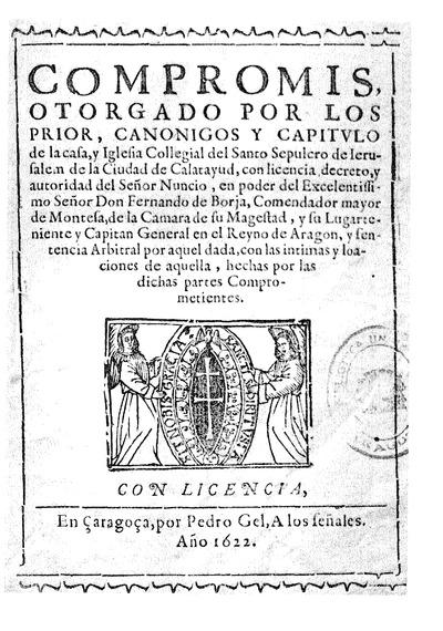 Compromis, otorgado por los Prior, Canonigos y Capitulo de la casa, y Iglesia Collegial del Santo Sepulcro de Jerusalen de la Ciudad de Calatayud, ...