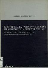 Il ricorso alla cassa integrazione straordinaria in Piemonte nel 1981 : esame delle rilevazioni a cura della Regione Piemonte