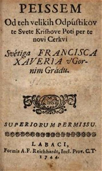 Peissem od teh velikih odpústikov te svete kríshove poti per te novi cerkvi svétiga Francisca Xaveria v'Gornim Gradu
