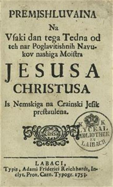 Premishluvaina na vsaki dan tega tedna od teh nar poglavitishnih navukov nashiga Moistra Jesusa Christusa; is Nemskiga na Crainski jesik prestaulena