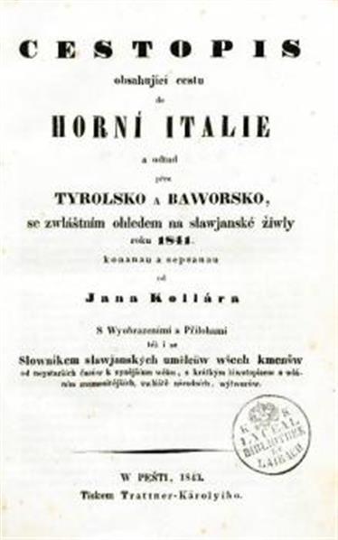 Cestopis obsahující cestu do horní Italie a odtud přes Tyrolsko a Baworsko se zwláštním ohledem na slawjanské žiwly roku 1841; s vyobrazením a přílohami, tež i se slovníkem slavjanských umělcův, všech kmenův, od nejstarších časův k nynějšímu věku, s krátkým životopisem a udáním znamenitějších, zvláště národních výtvorův